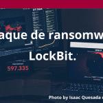 Ataque de ransomware LockBit.