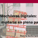 Mochileros Digitales: Cómo es mudarse en plena pandemia.