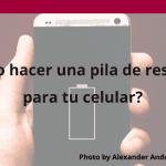 ¿Cómo hacer una pila de respaldo para tu celular?